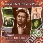 Shane Macgowan's Popes - Across The Broad Atlantic cd musicale di MAC GOWAN'S POPES SHANE