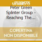 Peter Green Splinter Group - Reaching The Cold 100 cd musicale di PETER GREEN SPLINTER GROUP