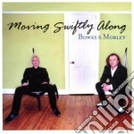MOVING SWIFTLY ALONG cd musicale di BOWES & MORLEY