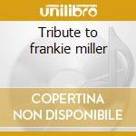 Tribute to frankie miller cd musicale di Artisti Vari