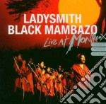 Ladysmith Black Mambazo - Live At Montreux cd musicale di LADYSMITH BLACK MAMBAZO
