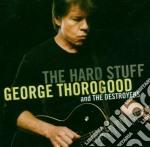 George Thorogood & The Destroyers - The Hard Stuff cd musicale di George Thorogood