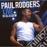 LIVE IN GLASGOW cd musicale di Paul Rodgers