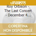 Roy Orbison - The Last Concert - December 4 1988 cd musicale di Roy Orbison