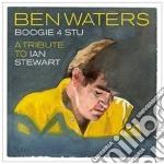Ben Waters - Boogie 4 Stu - A Tribute To Ian Stewart cd musicale di Ben Waters