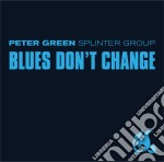 Peter Green Splinter Group - Blues Don't Change cd musicale di Peter splinter Green