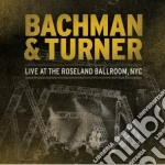 Bachman & Turner - Live At The Roseland cd musicale di Bachman&turner