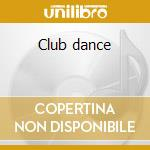 Club dance cd musicale di Artisti Vari