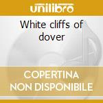 White cliffs of dover cd musicale di Artisti Vari