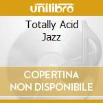 Vv.Aa. - Totally Acid Jazz cd musicale