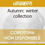 Autumn: winter collection cd musicale