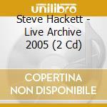 LIVE ARCHIVE'05 (2CD) cd musicale di Steve Hackett