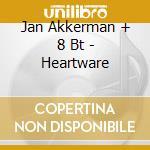 Jan Akkerman + 8 Bt - Heartware cd musicale di AKKERMAN JAN