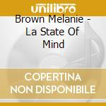 La state of mind cd musicale di Melanie Brown