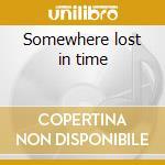 Somewhere lost in time cd musicale di Danny Danzi