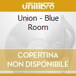 Union - Blue Room cd musicale