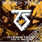 Twisted Sister - Club Daze Vol.2 cd musicale di Sister Twisted
