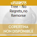 Tree - No Regrets,no Remorse cd musicale
