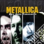 BAY AREA TRASHERS/THE EARLY DAYS cd musicale di METALLICA