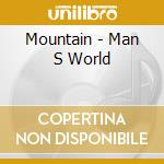Mountain - Man S World cd musicale di MOUNTAIN