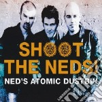 Ned S Atomic Dustbin - Shoot The Neds! cd musicale di Ned s atomic dustbin
