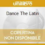 DANCE THE LATIN cd musicale di ARTISTI VARI