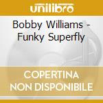 FUNKY SUPERFLY cd musicale di WILLIAMS BOBBY