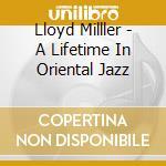 A lifetime in oriental jazz cd musicale di Lloyd Miller