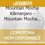 Mountain mocha kilimanjaro cd musicale di Mountain mocha kilimanjaro