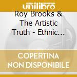 Roy Brooks & The Artistic Truth - Ethnic Expressions cd musicale di BROOKS ROY & THE ARTISTIC TRUT