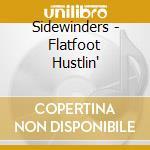 Sidewinders - Flatfoot Hustlin' cd musicale di SIDEWINDERS