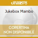 Jukebox Mambo cd musicale di Artisti Vari