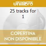 25 tracks for 1 cd musicale