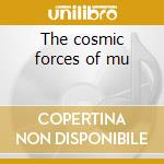 The cosmic forces of mu cd musicale di Artisti Vari