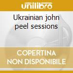 Ukrainian john peel sessions cd musicale