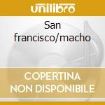 San francisco/macho cd musicale