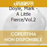 A LITTLE FIERCE 2 cd musicale di ARTISTI VARI
