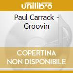 Paul Carrack - Groovin cd musicale di Paul Carrack