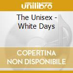WHITE DAYS cd musicale di UNISEX
