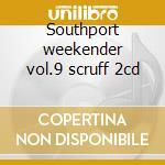 Southport weekender vol.9 scruff 2cd cd musicale di Artisti Vari