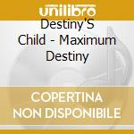Maximum destiny cd musicale di Child Destiny's