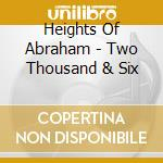 TWO THOUSAND AND SIX cd musicale di HEIGHTS OF ABRAHMS