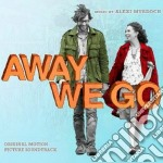 AWAY WE GO                                cd musicale di O.S.T.