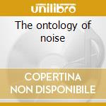 The ontology of noise cd musicale di Nana april jun
