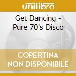 Get dancing! pure 70's disco cd musicale