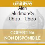 UBIZO cd musicale di SKIDMORE ALAN'S UBIZ