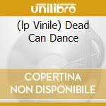 (LP VINILE) DEAD CAN DANCE lp vinile di DEAD CAN DANCE