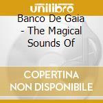 The magical sounds cd musicale di Banco de gaia