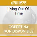 LIVING OUT OF TIME cd musicale di TROWER ROBIN