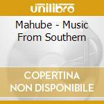 Mahube - Music From Southern cd musicale